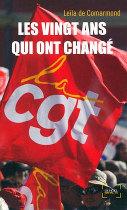 Les vingt ans qui ont changé la CGT