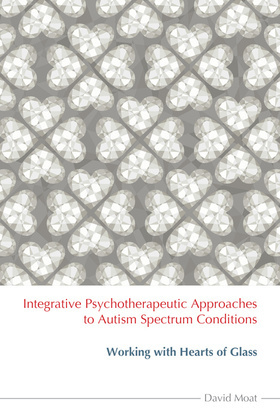 Integrative Psychotherapeutic Approaches to Autism Spectrum Conditions: Working with Hearts of Glass