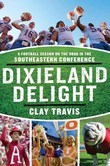 Dixieland Delight: A Football Season on the Road in the Southeastern Conference