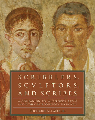 Scribblers, Sculptors, and Scribes: A Companion to Wheelock's Latin and Other Introductory Textbooks