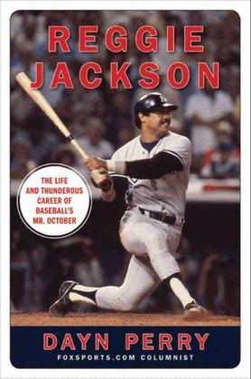 Reggie Jackson: The Life and Thunderous Career of Baseball's Mr. October