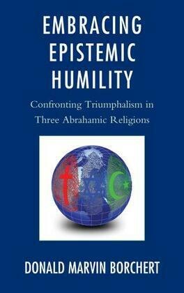 Embracing Epistemic Humility: Confronting Triumphalism in Three Abrahamic Religions