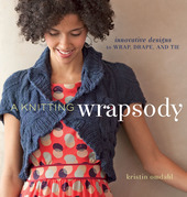 A Knitting Wrapsody: Innovative Designs to Wrap, Drape, and Tie
