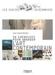 50 exercices pour aborder l'art contemporain