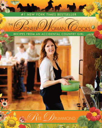 The Pioneer Woman Cooks: Recipes from an Accidental Country Girl