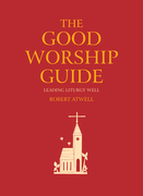 The Good Worship Guide: Leading Liturgy Well