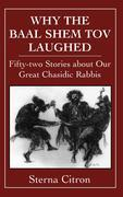 Why the Baal Shem Tov Laughed: Fifty-two Stories about Our Great Chasidic Rabbis