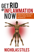Get Rid Of Inflammation Now: Change Your Diet And Lifestyle To Enjoy A Longer, Healthier And Happier Life