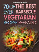 BBQ Recipe:70 Of The Best Ever Barbecue Vegetarian Recipes...Revealed!