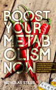 Boost Your Metabolism Now: Choose The Right Foods, Exercise And Lifestyle Plan For A Slimmer, More Fit, Much Healthier And Happier You