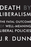 Death by Liberalism: The Fatal Outcome of Well-Meaning Liberal Policies
