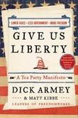 Give Us Liberty: A Tea Party Manifesto