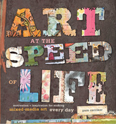 Art at the Speed of Life: Motivation and Inspiration for Making Mixed-Media Art Every Day