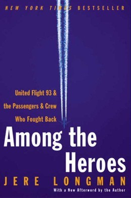 Among the Heroes: United Flight 93 and the Passengers and Crew Who Fought Back