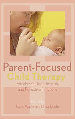 Parent-Focused Child Therapy: Attachment, Identification, and Reflective Function