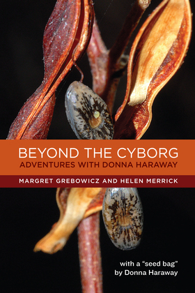 Beyond the Cyborg: Adventures with Donna Haraway