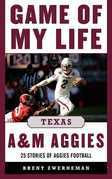 Game of My Life Texas A&M Aggies