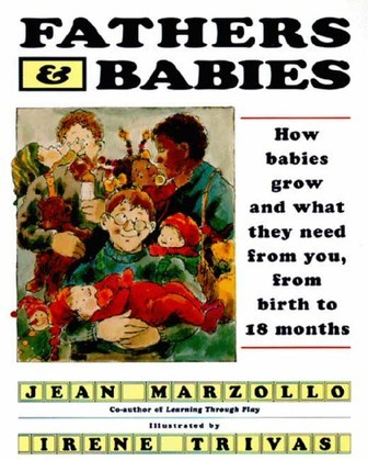 Fathers and Babies: How Babies Grow and What They Need from