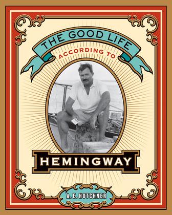 The Good Life According to Hemingway