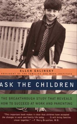 Ask the Children: The Breakthrough Study That Reveals How to Succeed at Work and Parenting