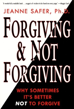 Forgiving and Not Forgiving: Why Sometimes It's Better Not to Forgive