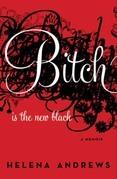 Bitch Is the New Black: A Memoir