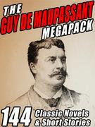 The Guy de Maupassant MEGAPACK ®: 144 Novels and Short Stories