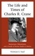 The Life and Times of Charles R. Crane, 1858–1939