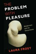 The Problem with Pleasure: Modernism and Its Discontents