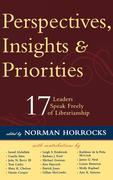 Perspectives, Insights, & Priorities: 17 Leaders Speak Freely of Librarianship