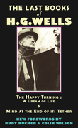 The Last Books of H.G. Wells: The Happy Turning: A Dream of Life & Mind at the End of its Tether