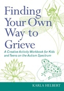 Finding Your Own Way to Grieve: A Creative Activity Workbook for Kids and Teens on the Autism Spectrum