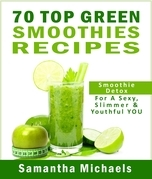 70 Top Green Smoothie Recipe Book : Smoothie Recipe & Diet Book For A Sexy, Slimmer & Youthful YOU