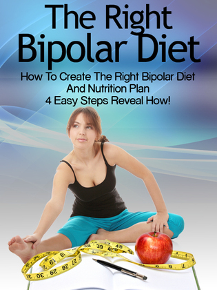 Bipolar Diet: How To Create The Right Bipolar Diet & Nutrition Plan- 4 Easy Steps Reveal How!
