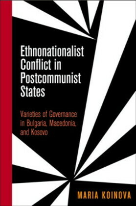Ethnonationalist Conflict in Postcommunist States: Varieties of Governance in Bulgaria, Macedonia, and Kosovo