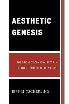 Aesthetic Genesis: The Origin of Consciousness in the Intentional Being of Nature