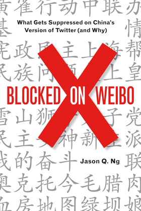 Blocked on Weibo: What Gets Suppressed on China¿s Version of Twitter (And Why)