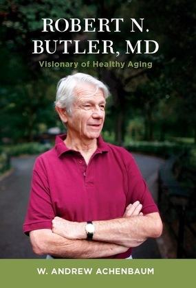 Robert N. Butler, MD: Visionary of Healthy Aging