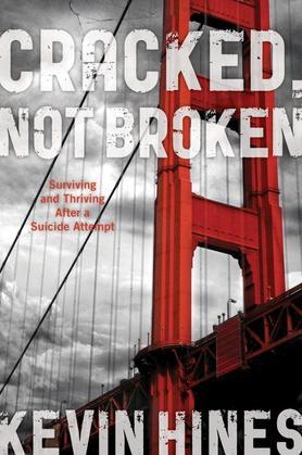 Cracked, Not Broken: Surviving and Thriving After a Suicide Attempt