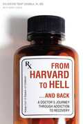 From Harvard to Hell...and Back: A Doctor¿s Journey through Addiction to Recovery