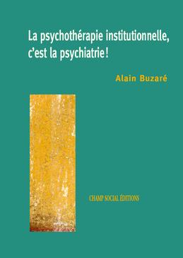 La psychothérapie institutionnelle, c'est la psychiatrie
