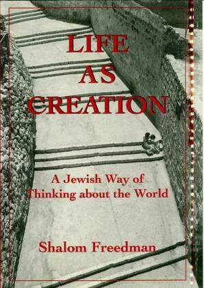 Life As Creation: A Jewish Way of Thinking About the World