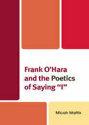Frank O'Hara and the Poetics of Saying 'I'