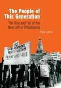 The People of This Generation: The Rise and Fall of the New Left in Philadelphia