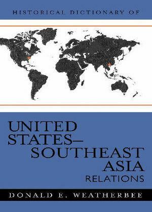 Historical Dictionary of United States-Southeast Asia Relations