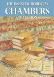 The Essential Robert W. Chambers Collection