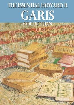 The Essential Howard R. Garis Collection