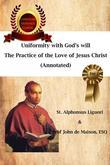 Uniformity with Godâ??s Will,  The Practice of the Love of Jesus Christ  (Annotated)