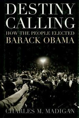Destiny Calling: How the People Elected Barack Obama