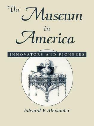 The Museum in America: Innovators and Pioneers